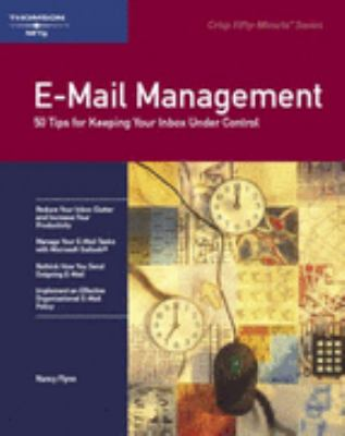 E-mail Management: 50 Tips for Keeping Your Inbox Under Control 9781423917991