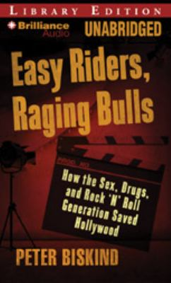 Easy Riders, Raging Bulls: How the Sex-Drugs-And-Rock 'n' Roll Generation Saved Hollywood 9781423371076