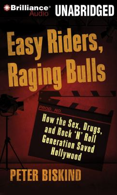 Easy Riders, Raging Bulls: How the Sex-Drugs-And-Rock 'n' Roll Generation Saved Hollywood 9781423371083