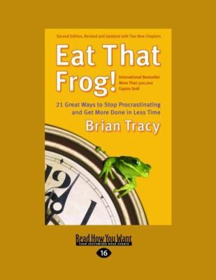 Eat That Frog!: 21 Great Ways to Stop Procrastinating and Get More Done in Less Time (Easyread Large Edition) 9781427085757