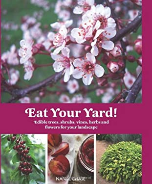 Eat Your Yard: Edible Trees, Shrubs, Vines, Herbs and Flowers for Your Landscape 9781423603849