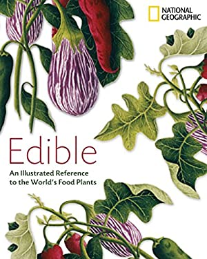 Edible: An Illustrated Guide to the World's Food Plants 9781426203725