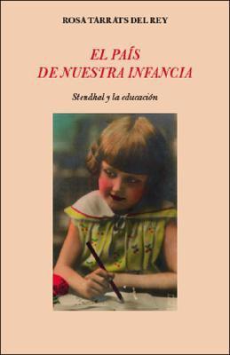 El Pais de Nuestra Infancia: Stendhal y La Educacion 9781425124809