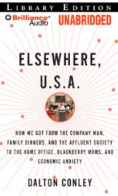 Elsewhere, U.S.A.: How We Got from the Company Man, Family Dinners, and the Affluent Society to the Home Office, Blackberry Moms, and Eco 9781423377634