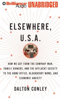 Elsewhere, U.S.A.: How We Got from the Company Man, Family Dinners, and the Affluent Society to the Home Office, Blackberry Moms, and Eco 9781423377641
