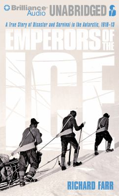 Emperors of the Ice: A True Story of Disaster and Survival in the Antarctic, 1910-13 9781423382386