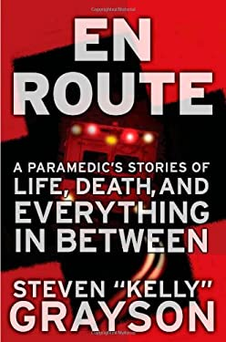 En Route: A Paramedic's Stories of Life, Death, and Everything in Between 9781427799715