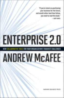Enterprise 2.0: New Collaborative Tools for Your Organizations Toughest Challenges 9781422125878