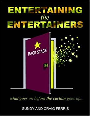Entertaining the Entertainers: What Goes on Before the Curtain Goes Up 9781420801446