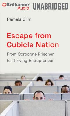 Escape from Cubicle Nation: From Corporate Prisoner to Thriving Entrepreneur 9781423393283