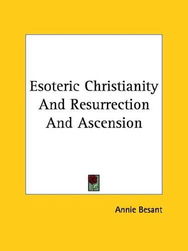 Esoteric Christianity and Resurrection and Ascension 9781425332747