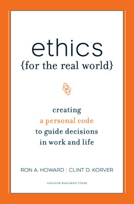 Ethics for the Real World: Creating a Personal Code to Guide Decisions in Work and Life 9781422121061