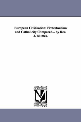 European Civilization: Protestantism and Catholicity Compared... by REV. J. Balmes.