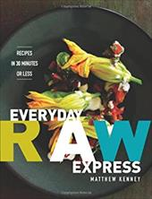 Everyday Raw Express: Recipes in 30 Minutes or Less 13781340