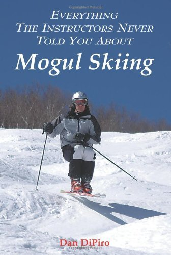 Everything the Instructors Never Told You about Mogul Skiing 9781420861594