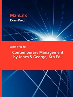 Exam Prep for Contemporary Management by Jones & George, 6th Ed. 9781428873360