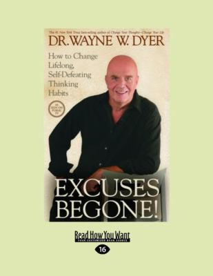 Excuses Begone!: How to Change Lifelong, Self-Defeating Thinking Habits (Easyread Large Edition) 9781427088451