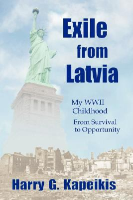 Exile from Latvia: My WWII Childhood - From Survival to Opportunity 9781425134006