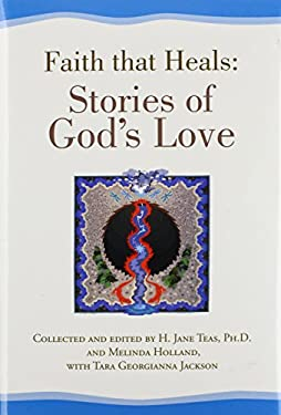 Faith That Heals: Stories of God's Love 9781425791926