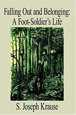 Falling Out and Belonging: A Foot-Soldier's Life 9781425925789