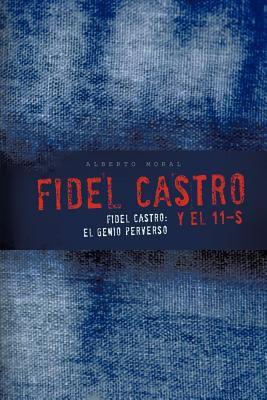 Fidel Castro y El 11-S: Fidel Castro: El Genio Perverso 9781426973338