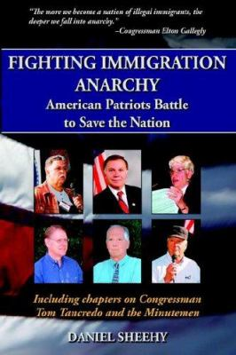 Fighting Immigration Anarchy: American Patriots Battle to Save the Nation 9781420866322