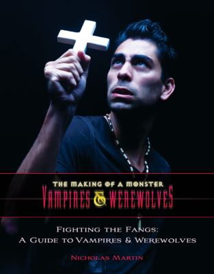 Fighting the Fangs: A Guide to Vampires and Werewolves 9781422218044