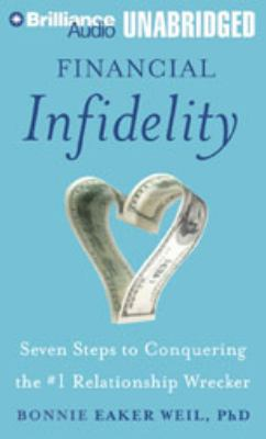 Financial Infidelity: Seven Steps to Conquering the #1 Relationship Wrecker 9781423363477