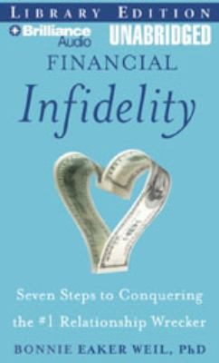 Financial Infidelity: Seven Steps to Conquering the #1 Relationship Wrecker 9781423363484