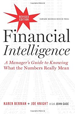 Financial Intelligence, Revised Edition: A Manager's Guide to Knowing What the Numbers Really Mean 9781422144114