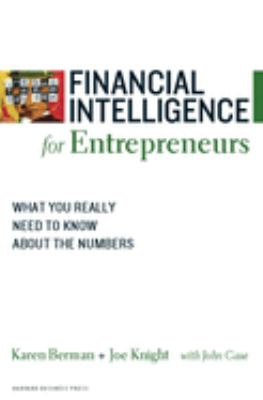 Financial Intelligence for Entrepreneurs: What You Really Need to Know about the Numbers 9781422119150