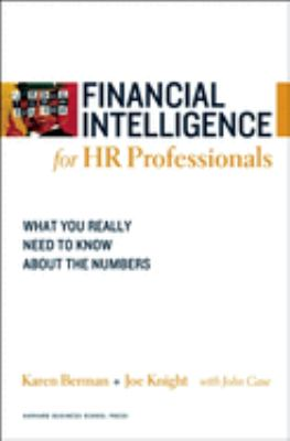 Financial Intelligence for HR Professionals: What You Really Need to Know about the Numbers 9781422119136