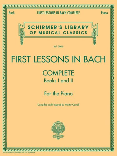 First Lessons in Bach Complete: Books I and II for the Piano 9781423421924