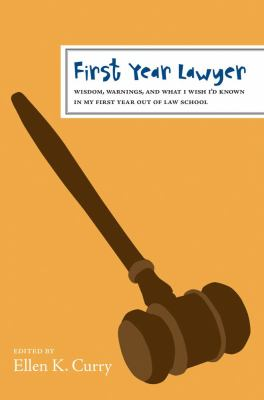 First Year Lawyer: Wisdom, Warnings, and What I Wish I'd Known in My First Year Out of Law School 9781427796738