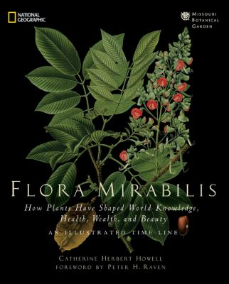 Flora Mirabilis: How Plants Shaped World Knowledge, Health, Wealth, and Beauty 9781426205095