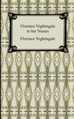 Florence Nightingale to Her Nurses 9781420929508