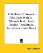 Folk-Tales of Angola: Fifty Tales with KI-Mbundu Text, Literal English Translation, Introduction and Notes 9781428605008