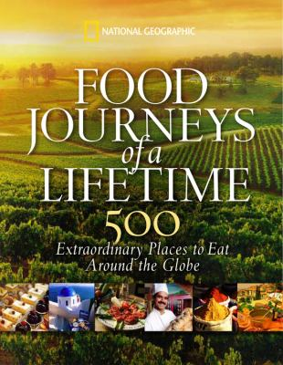 Food Journeys of a Lifetime: 500 Extraordinary Places to Eat Around the Globe 9781426205071