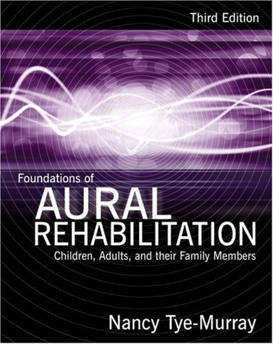 Foundations of Aural Rehabilitation: Children, Adults, and Their Family Members 9781428312159