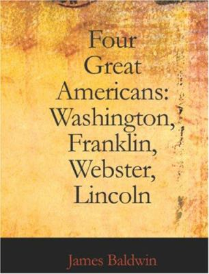 Four Great Americans: Washington Franklin Webster Lincoln (Large Print Edition) 9781426446672
