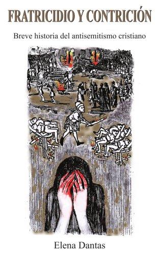 Fratricidio y Contricion: Breve Historia del Antisemitismo Cristiano 9781420865042