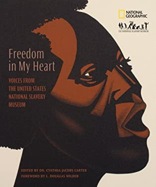 Freedom in My Heart: Voices from the United States National Slavery Museum 9781426201271