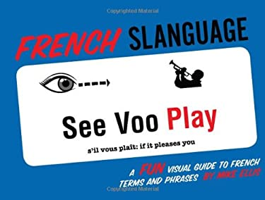 French Slanguage: A Fun Visual Guide to French Terms and Phrases 9781423622444