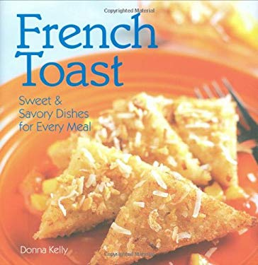 French Toast: Sweet & Savory Dishes for Every Meal 9781423602484