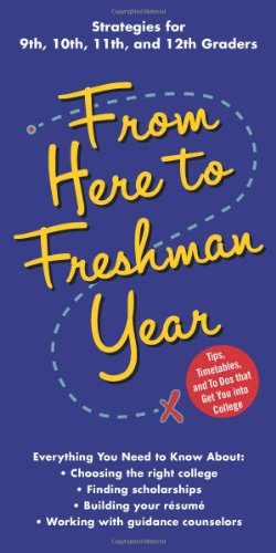 From Here to Freshman Year: Tips, Timetables, and To Dos That Get You Into College