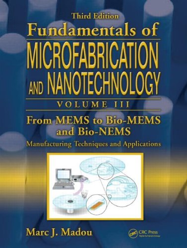 From Mems to Bio-Mems and Bio-Nems: Manufacturing Techniques and Applications 9781420055160