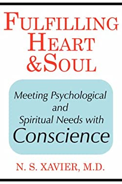 Fulfilling Heart and Soul: Meeting Psychological and Spiritual Needs with Conscience 9781425970215