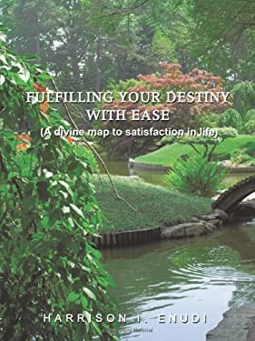 Fulfilling Your Destiny with Ease: A Divine Map to Satisfaction in Life 9781426916410