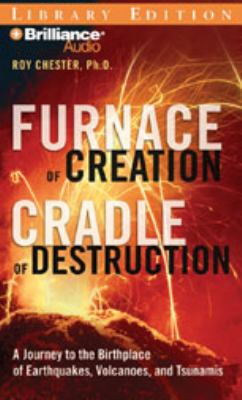 Furnace of Creation, Cradle of Destruction: A Journey to the Birthplace of Earthquakes, Volcanoes, and Tsunamis 9781423364016