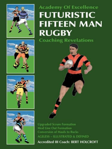 Futuristic Fifteen Man Rugby: Coaching Revelations 2007 9781425107222